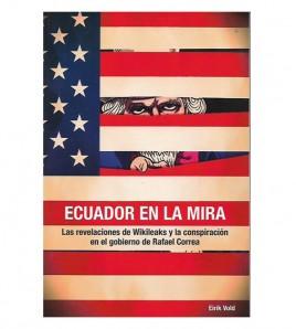 ECUADOR EN LA MIRA. LAS REVELACIONES DE WIKILEAKS Y LA CONSPIRACIÓN  EN EL GOBIERNO DE R. CORREA