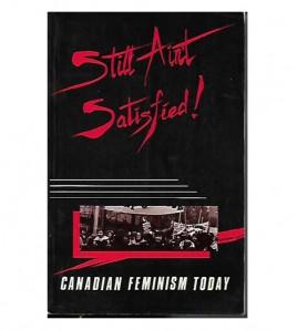 STILL AIN'T SATISFIED. CANADIAN FEMINISM TODAY
