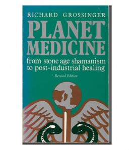 PLANET MEDICINE FROM STONE AGE SHAMANISM TO POST-INDUSTRIAL HEALING