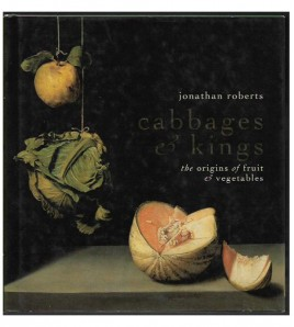 CABBAGES AND KINGS. THE ORIGINS OF FRUIT AND VEGETABLES