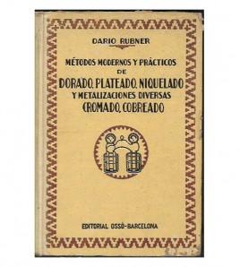 MÉTODOS MODERNOS Y PRÁCTICOS DE DORADO, PLATEADO, NIQUELADO Y METALIZACIONES DIVERSAS, CROMADO Y COBREADO