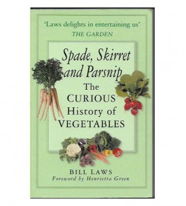 SPADE, SKIRRET AND PARSNIP. THE CURIOUS HISTORY OF VEGETABLES