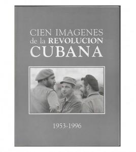 CIEN IMÁGENES DE LA REVOLUCIÓN CUBANA 1953-1996