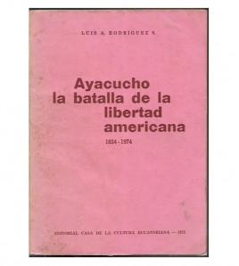 AYACUCHO, LA BATALLA DE LA LIBERTAD AMERICANA 1814-1974